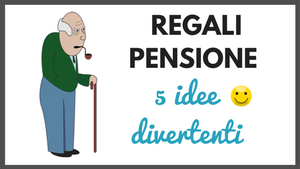 regali pensione uomo cosa regalare a chi va in pensione