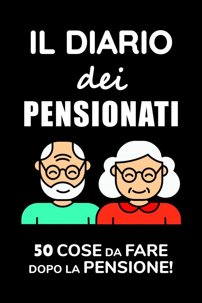 Il Diario Dei Pensionati, 50 cose da fare dopo la pensione, Libro pensionati